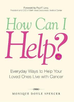 How Can I Help?: Everyday Ways to Help Your Loved Ones Live with Cancer (Paperback)