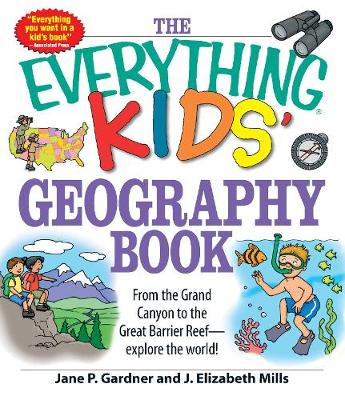 The Everything Kids' Geography Book: From the Grand Canyon to the Great Barrier Reef - explore the world! - Everything (R) Kids (Paperback)