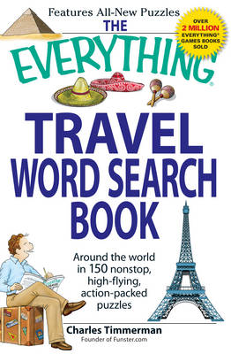 The Everything Travel Word Search Book: Around the World in 150 Non-Stop, High-Flying, Action Packed Puzzles - Everything (Adams Media Mini) (Paperback)