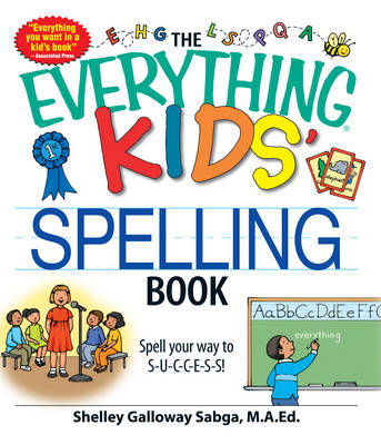 The Everything Kids' Spelling Book: Spell Your Way to S-U-C-C-E-S-S! (Paperback)