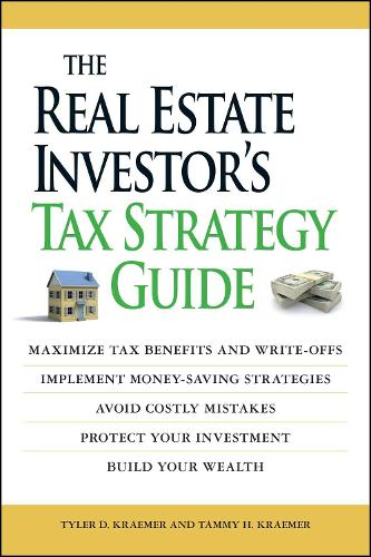 The Real Estate Investor's Tax Strategy Guide: Maximize tax benefits and write-offs, Implement money-saving strategies...Avoid costly mistakes,,Protect your investment.. Build your wealth (Paperback)
