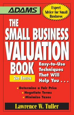 The Small Business Valuation Book: Easy-to-Use Techniques That Will Help You... Determine a fair price, Negotiate Terms, Minimize taxes (Paperback)