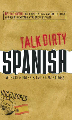 Spanish: Beyond Mierda - The Curses, Slang, and Street Lingo You Need to Know When You Speak Espanol - Talk Dirty (Paperback)