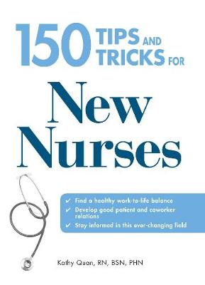 150 Tips and Tricks for New Nurses: Balance a hectic schedule and get the sleep you need...Avoid illness and stay positive...Continue your education and keep up with medical advances (Paperback)