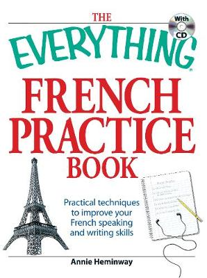 The Everything French Practice Book with CD: Practical techniques to Improve your French speaking and writing skills - Everything (R) (Paperback)