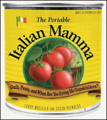 The Portable Italian Mamma: Guilt, Pasta, and When Are You Giving Me Grandchildren? (Paperback)