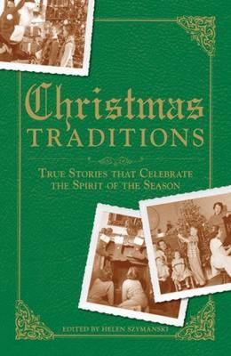 Christmas Traditions: True Stories That Celebrate the Spirit of the Season (Paperback)
