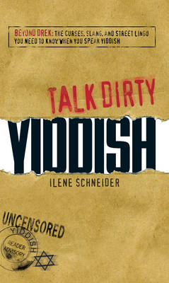 Talk Dirty Yiddish: Beyond Drek: The Curses, Slang, and Street Lingo You Need to Know When You Speak Yiddish - Talk Dirty (Paperback)