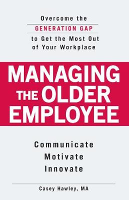 Managing the Older Employee: Overcome the Generation Gap to Get the Most Out of Your Workplace (Paperback)