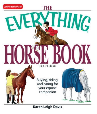 The Everything Horse Book: Buying, riding, and caring for your equine companion - Everything (R) (Paperback)
