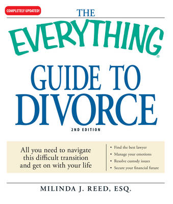 The Everything Guide to Divorce: All You Need to Navigate This Difficult Transition and Get on with Your Life - Everything (Reference) (Paperback)