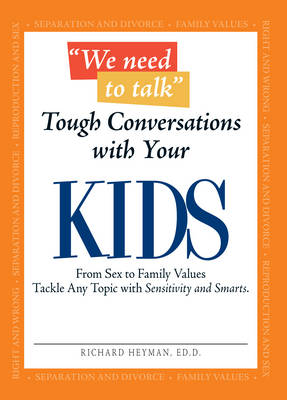 Tough Conversations with Your Kids: From Sex to Family Values Tackle Any Topic with Sensitivity and Smarts - We Need to Talk (Paperback)