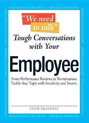 We Need To Talk - Tough Conversations With Your Employee: From Performance Reviews to Terminations Tackle Any Topic with Sensitivity and Smarts (Paperback)