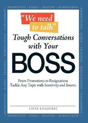 We Need to Talk - Tough Conversations With Your Boss: From Promotions to Resignations Tackle Any Topic with Sensitivity and Smarts (Paperback)