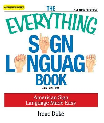 The Everything Sign Language Book: American Sign Language Made Easy... All new photos! - Everything (R) (Paperback)