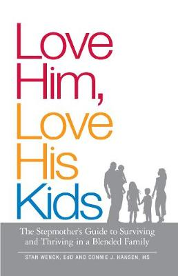 Love Him, Love His Kids: The Stepmother's Guide to Surviving and Thriving in a Blended Family (Paperback)