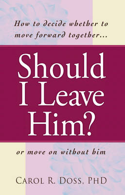 Should I Leave Him?: How to Decide Whether to Move Forward Together - or Move on without Him (Paperback)