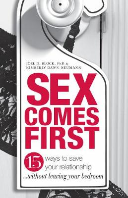 Sex Comes First: 15 Ways to Help Your Relationship - Without Leaving Your Bedroom (Paperback)