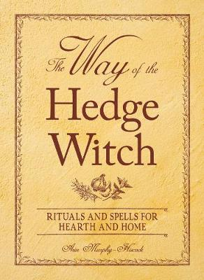 The Way of the Hedge Witch: Rituals and Spells for Hearth and Home (Paperback)