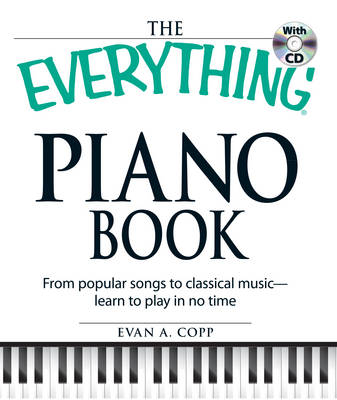The Everything Piano Book: From Popular Songs to Clasical Music - Learn to Play in No Time (Paperback)