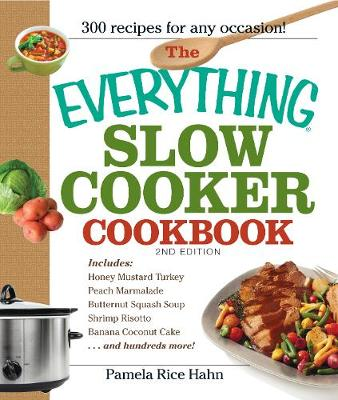 """The """"Everything"""" Slow Cooker Cookbook: Easy-to-Make Meals That Almost Cook Themselves! (Paperback)"""