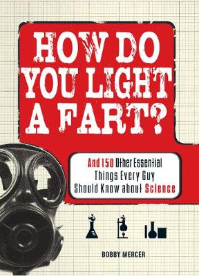 How Do You Light a Fart?: And 150 Other Essential Things Every Guy Should Know about Science (Paperback)