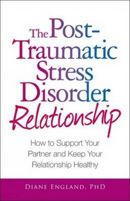 The Post Traumatic Stress Disorder Relationship: How to Support Your Partner and Keep Your Relationship Healthy (Paperback)