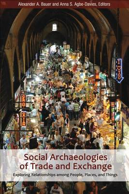 Social Archaeologies of Trade and Exchange: Exploring Relationships Among People, Places, and Things (Hardback)