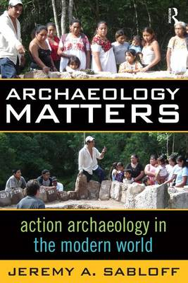 Archaeology Matters: Action Archaeology in the Modern World - Key Questions in Anthropology (Paperback)
