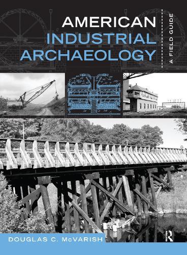 American Industrial Archaeology: A Field Guide (Hardback)