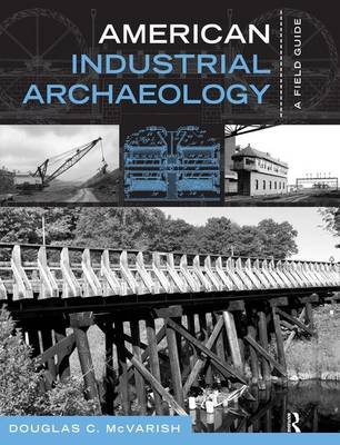American Industrial Archaeology: A Field Guide (Paperback)