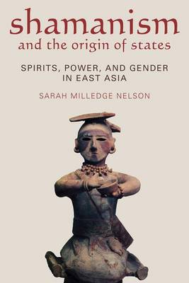 Shamanism and the Origin of States: Spirit, Power, and Gender in East Asia (Hardback)