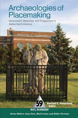 Archaeologies of Placemaking: Monuments, Memories, and Engagement in Native North America (Hardback)