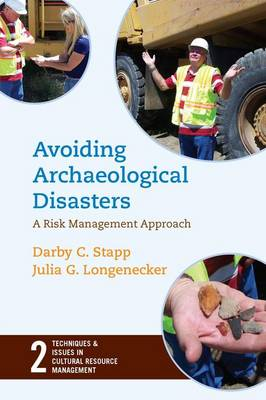 Avoiding Archaeological Disasters: Risk Management for Heritage Professionals - Techniques & Issues in Cultural Resource Management (Hardback)