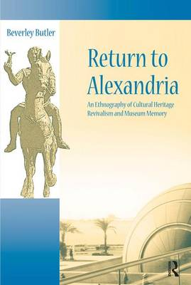 Return to Alexandria: An Ethnography of Cultural Heritage Revivalism and Museum Memory - UCL Institute of Archaeology Critical Cultural Heritage Series (Paperback)