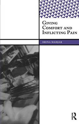 Giving Comfort and Inflicting Pain - International Institute for Qualitative Methodology Series (Paperback)