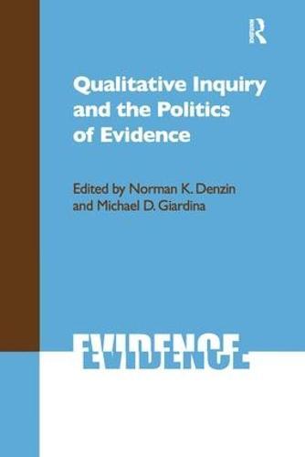 Qualitative Inquiry and the Politics of Evidence - International Congress of Qualitative Inquiry Series (Hardback)