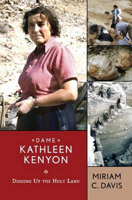 Dame Kathleen Kenyon: Digging Up the Holy Land - UCL Institute of Archaeology Publications (Hardback)