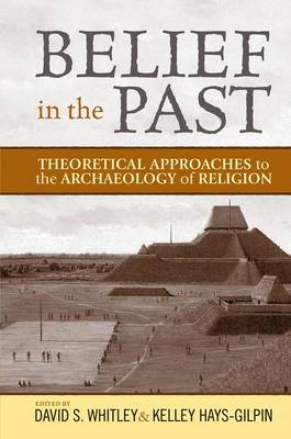 Belief in the Past: Theoretical Approaches to the Archaeology of Religion (Hardback)