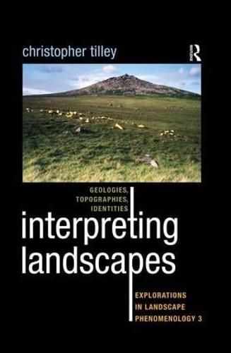 Interpreting Landscapes: Geologies, Topographies, Identities; Explorations in Landscape Phenomenology 3 (Hardback)