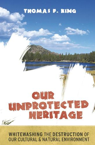 Our Unprotected Heritage: Whitewashing the Destruction of our Cultural and Natural Environment (Hardback)