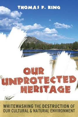 Our Unprotected Heritage: Whitewashing the Destruction of our Cultural and Natural Environment (Paperback)