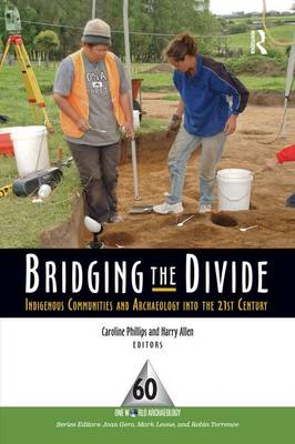 Bridging the Divide: Indigenous Communities and Archaeology into the 21st Century (Paperback)