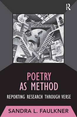 Poetry as Method: Reporting Research Through Verse - Developing Qualitative Inquiry (Hardback)