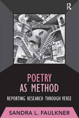 Poetry as Method: Reporting Research Through Verse - Developing Qualitative Inquiry (Paperback)