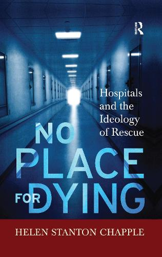 No Place For Dying: Hospitals and the Ideology of Rescue (Hardback)