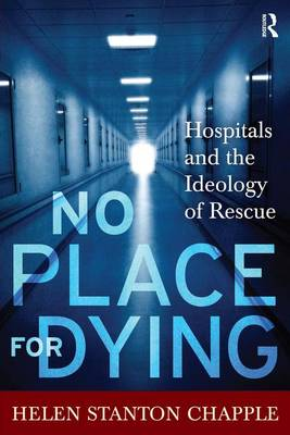 No Place for Dying: Hospitals and the Ideology of Rescue (Paperback)
