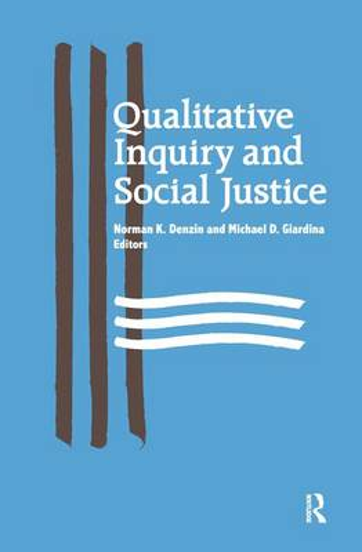 Qualitative Inquiry and Social Justice: Toward a Politics of Hope - International Congress of Qualitative Inquiry Series (Hardback)