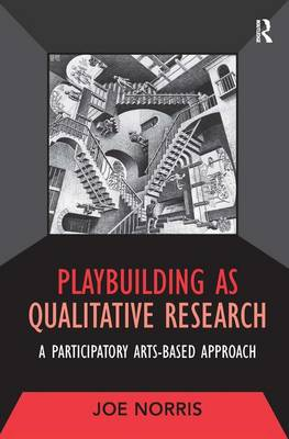 Playbuilding as Qualitative Research: A Participatory Arts-Based Approach - Developing Qualitative Inquiry (Hardback)
