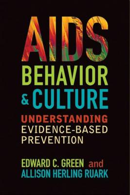AIDS, Behavior, and Culture: Understanding Evidence-Based Prevention - Key Questions in Anthropology (Paperback)